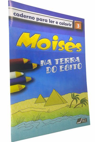 Moisés na Terra do Egito - Caderno Para Ler e Colorir - Vol 3