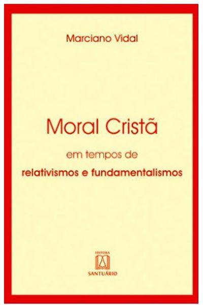 Moral Cristã em Tempos de Relativismos e Fundamentalismos - 2ª Edição