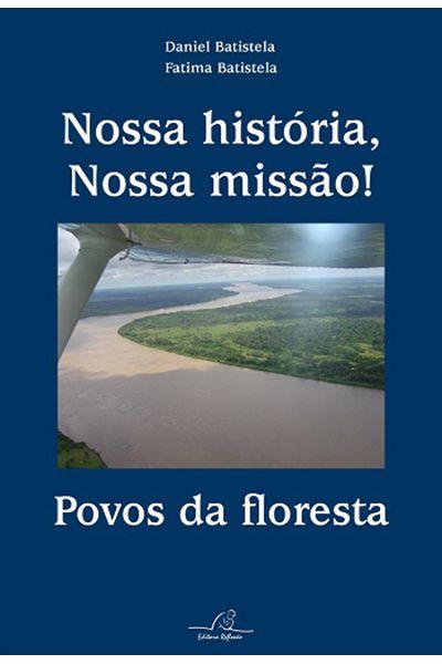 Nossa História, Nossa Missão! Povos da Floresta