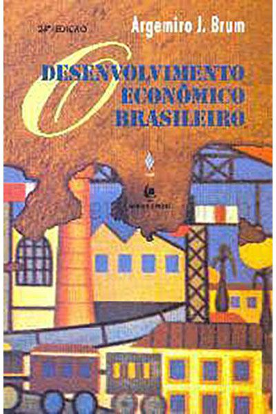 O Desenvolvimento Econômico Brasileiro