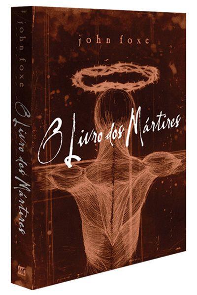 O Livro dos Mártires - Mundo Cristão