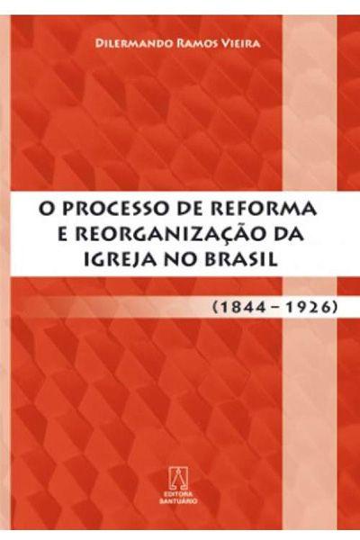 O Processo de Reforma e Reorganização da Igreja no Brasil (1844-1926)