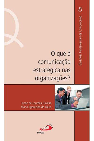 O que é Comunicação Estratégica nas Organizações?