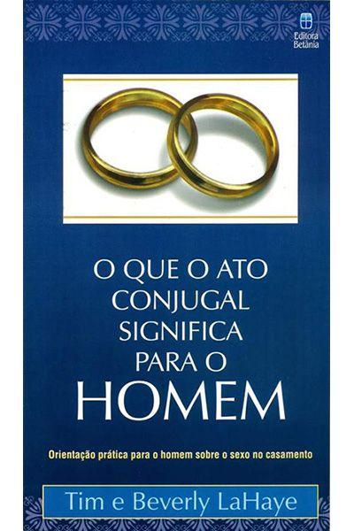 O que o Ato Conjugal Significa Para o Homem