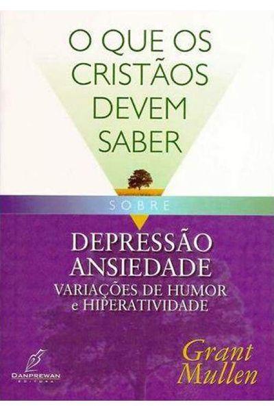 O Que os Cristãos Devem Saber Sobre: Depressão, Ansiedade, Variação de Humor e Hiperatividade