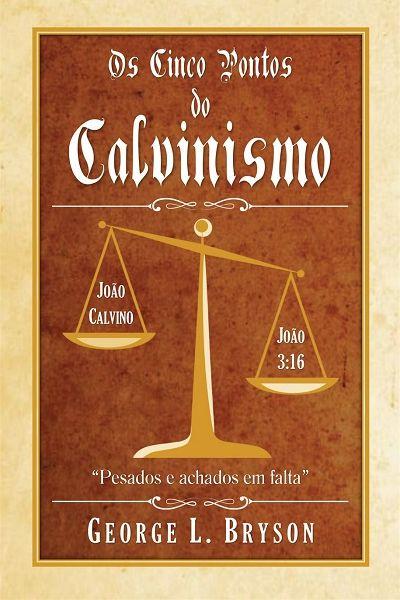 Os Cinco Pontos do Calvinismo