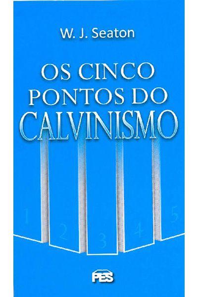Os Cinco Pontos do Calvinismo - PES