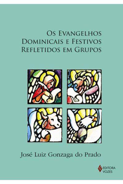 Os Evangelhos Dominicais e Festivos Refletidos em Grupos