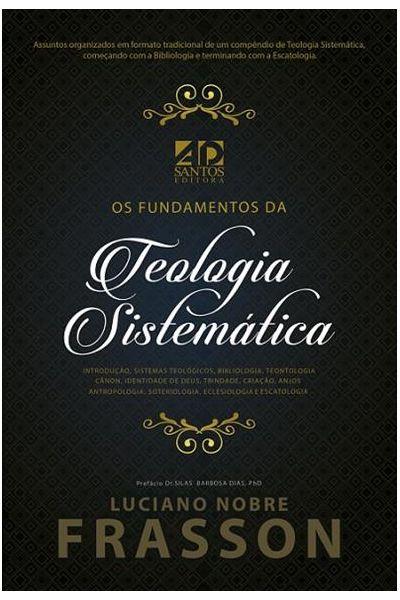 Os Fundamentos da Teologia Sistemática