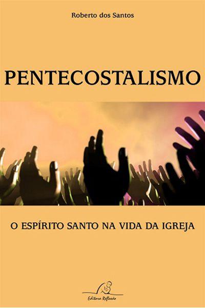 Pentecostalismo - O Espírito Santo na vida da Igreja