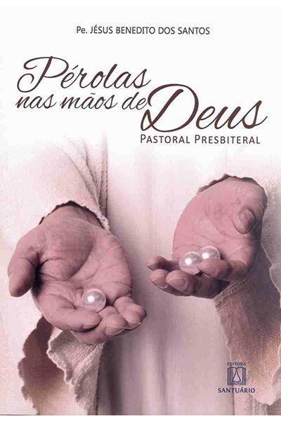 Pérolas nas mãos de Deus - Pastoral Presbiteral