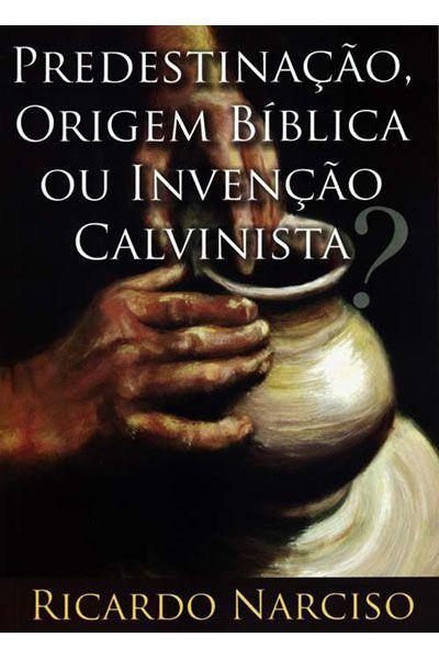 Predestinação, Origem Bíblica ou Invenção Calvinista?