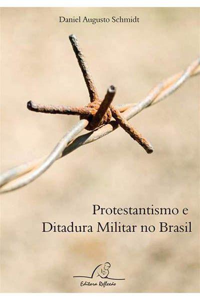 Protestantismo e Ditadura Militar no Brasil