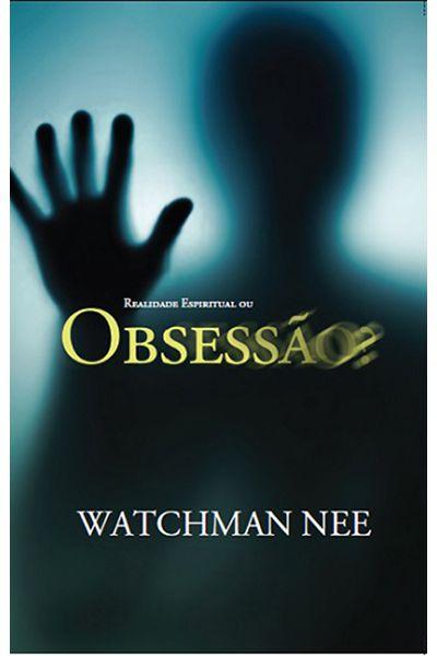 Realidade Espiritual ou Obsessão? - Watchman Nee