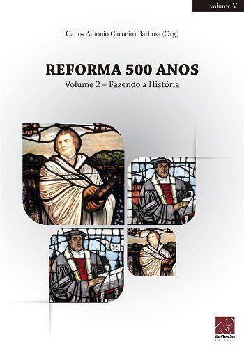 Reforma 500 anos - Vol 2 - Fazendo a História