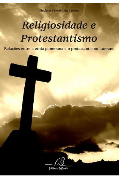 Religiosidade e Protestantismo - Relações Entre a Etnia Pomerana e o Protestantismo Luterano
