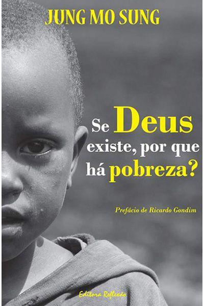 Se Deus Existe, Por Que Há Pobreza?