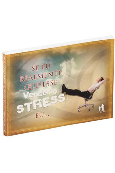 Se Eu Realmente Quisesse Vencer o Stress