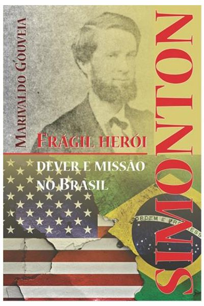 Simonton: Frágil Herói - Dever e Missão no Brasil