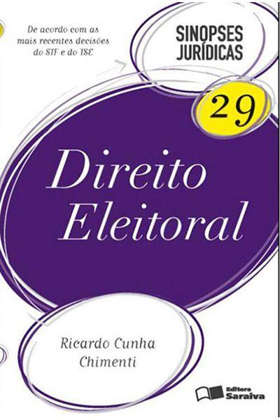 Sinopses Jurídicas 29 - Direito Eleitoral - De Acordo Com As Mais Recentes Decisões Do  STF e Do TSE - 3ª Ed. 2012