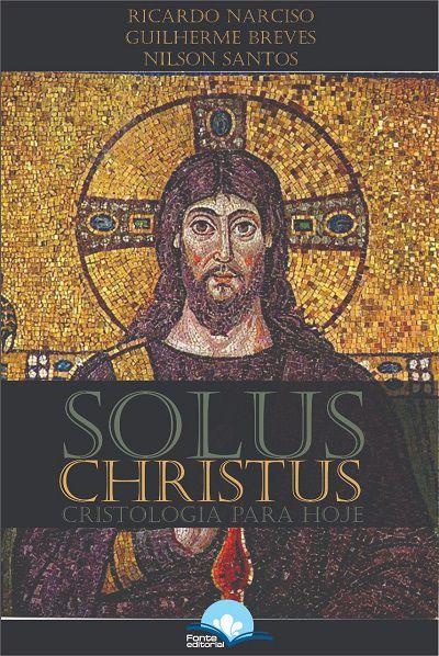 Solus Christus: Cristologia para Hoje