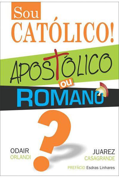 Sou Católico! Apostólico ou Romano?