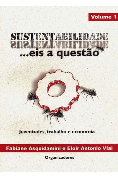 Sustentabilidade: Eis a Questão - Vol 1