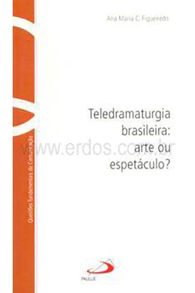 Teledramaturgia Brasileira: Arte ou Espetáculo?
