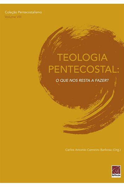 Teologia Pentecostal I: O Que nos Resta a Fazer?