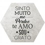 Placa Decorativa Sinto Muito, Me Perdoe, Te Amo, Sou Grato (25x22cm)