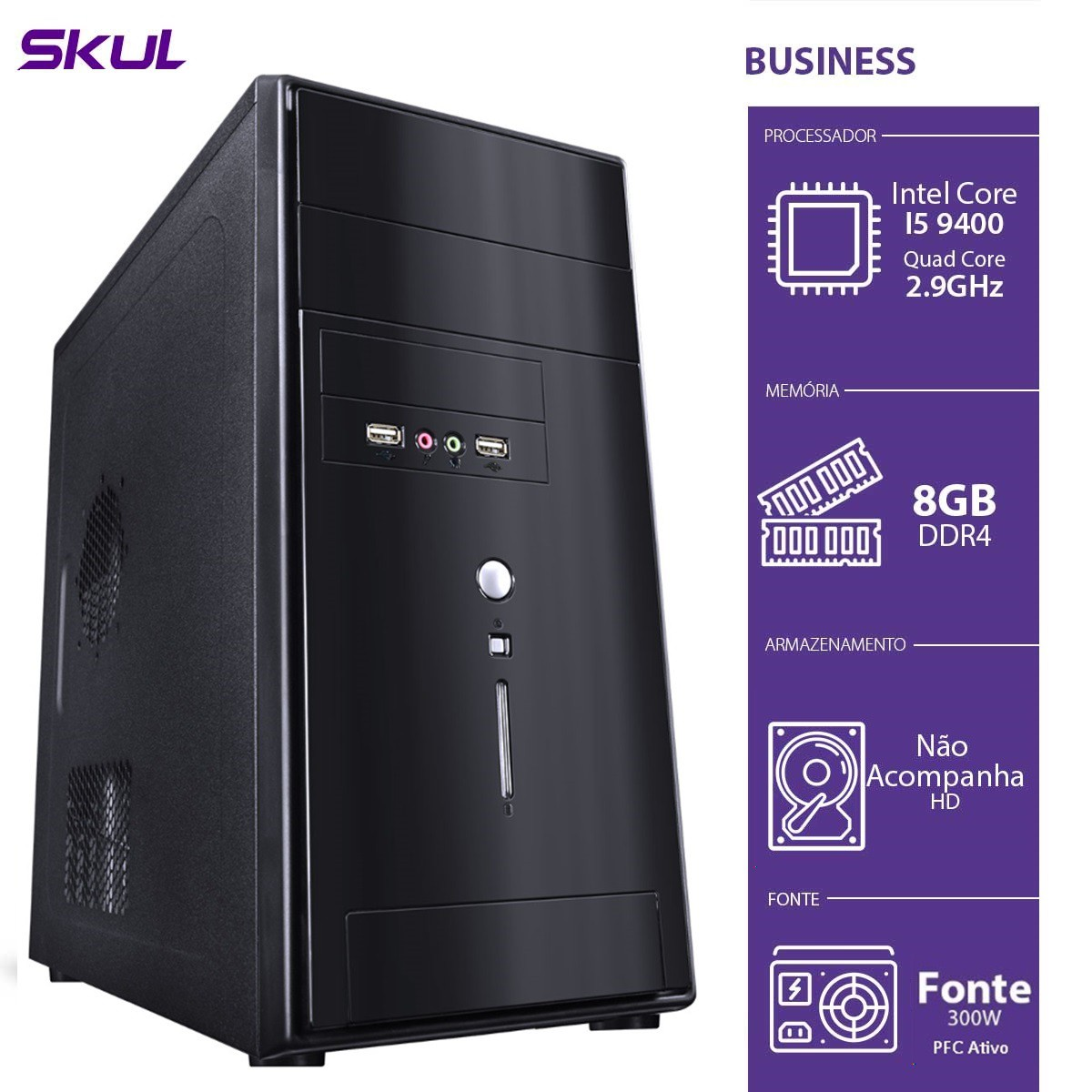 Computador Business B500 - I5-9400 2.9GHZ 8GB DDR4 sem HD/SSD HDMI/VGA Fonte 300W PFC Ativo