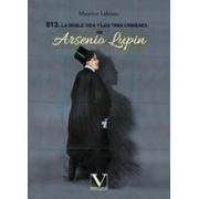 813. La doble vida y los tres crímenes de Arsenio Lupin