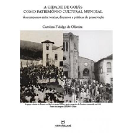 A cidade de Goiás como patrimônio cultural mundial: descompassos entre teorias, discursos e práticas de preservação