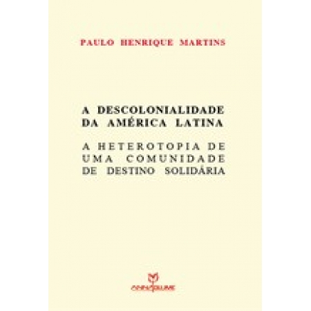 A descolonialidade da america latina e a heterotopia de uma comunidade de destino solidária