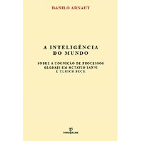 A inteligência do mundo: sobre a cognição de processos globais em octavio ianni e ulrich beck