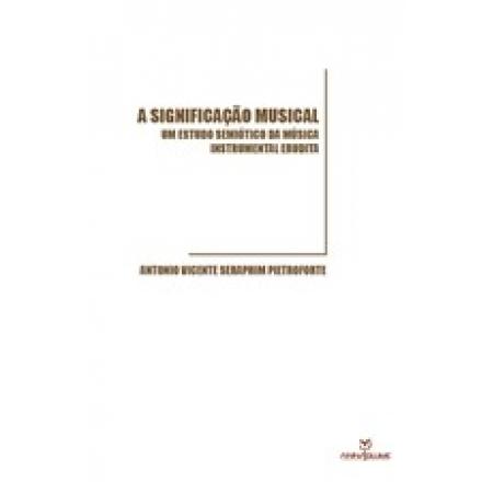 A SIGNIFICAÇÃO MUSICAL: UM ESTUDO SEMIÓTICO DA MÚSICA INSTRUMENTAL ERUDITA
