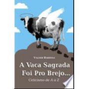 A Vaca Sagrada foi pro Brejo...: Ceticismo de A a Z