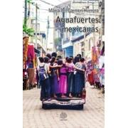 AGUAFUERTES MEXICANAS (versión México)