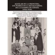 Aguilar de la Frontera, un pueblo en la retaguardia de la Guerra Civil (1936-1939)