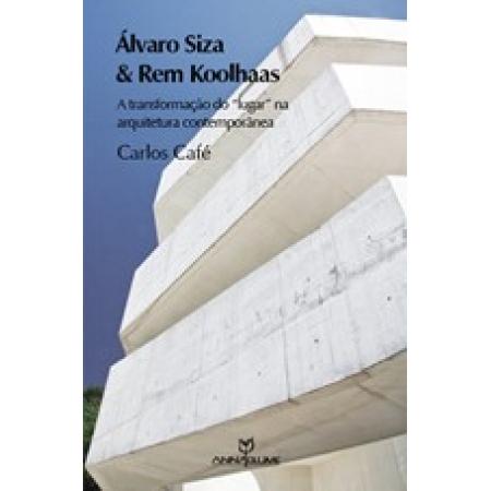 Álvaro Siza e Rem Koolhaas: A Transformação do Lugar na Arquitetura Contemporânea
