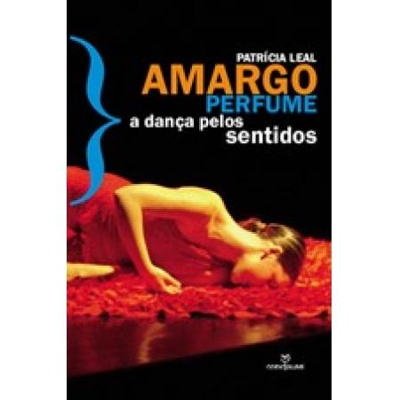 Amargo perfume: a dança pelos sentidos