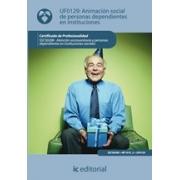 Animación social de personas dependientes en instituciones. SSCS0208 -  Atención sociosanitaria a personas dependientes en Instituciones sociales