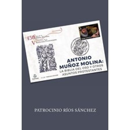 Antonio Muñoz Molina: La Biblia del Oso y otros asuntos protestantes