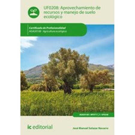 Aprovechamiento de recursos y manejo de suelo ecológico. AGAU0108 - Agricultura ecológica