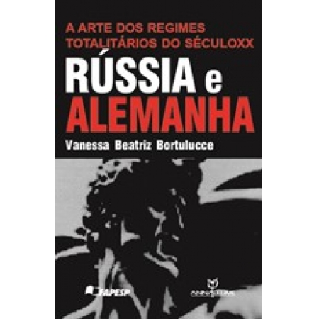 Arte dos Regimes Totalitários do Século Xx, A: Rússia e Alemanha