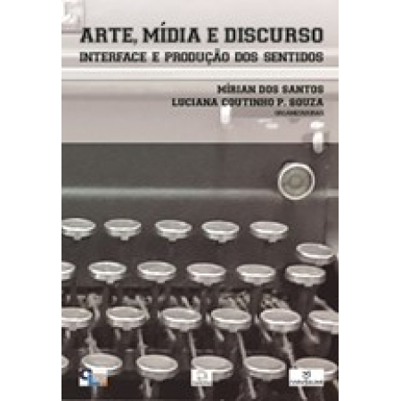 Arte, Mídia e Discurso: Interface e Produção dos Sentidos