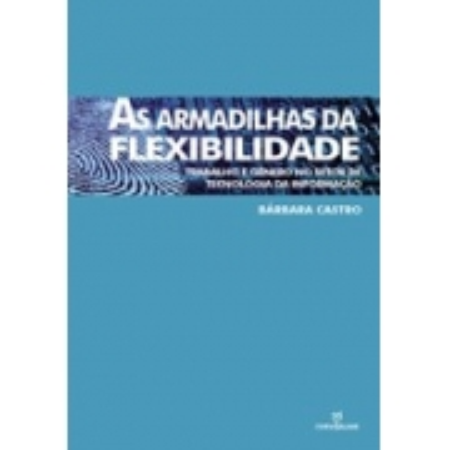 As armadilhas da flexibilidade : trabalho e gênero no setor de tecnologia da informação