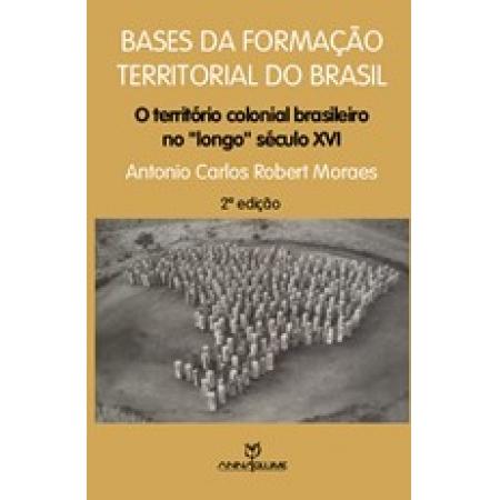 Base da Formação Territorial do Brasil: O Território Colonial Brasileiro no Longo Século 16
