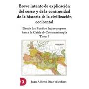 Breve intento de explicación del curso y de la continuidad de la historia de la civilización occidental (Tomo I)
