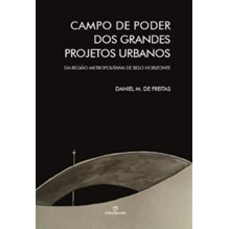 Campo de poder dos grandes projetos urbanos : a região metropolitana de Belo Horizonte (MG)